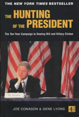 9780752219714: The Hunting of the President: The Ten-year Campaign to Destroy Bill and Hillary Clinton