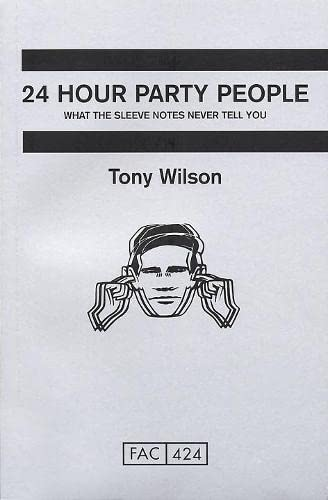 9780752220253: 24 Hour Party People: What the Sleeve Notes Never Tell You