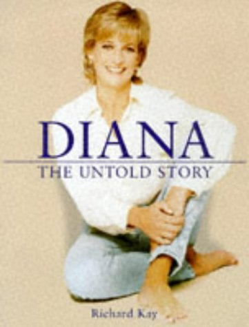 Diana: The Untold Story (Diana Princess of: Richard Kay, Geoffrey