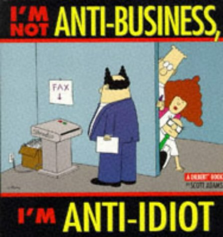 9780752223797: I'M NOT ANTI-BUSINESS I'M ANTI-IDIOT (A Dilbert Book)