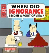 9780752224121: When did ignorance become a point of view ? (Dilbert)