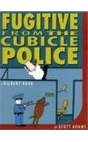 FUGITIVE FROM THE CUBICLE POLICE - a Dilbert Book