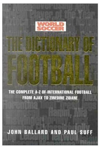 9780752224343: World Soccer: The Dictionary of Football : The Complete A-Z of International Football from Ajax to Zinedine Zidane