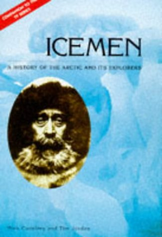 Icemen : A History of the Arctic: Mick Conefrey; Tim