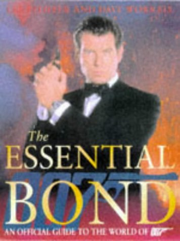 The Essential Bond : The Authorized Guide to the World of 007: Pfeiffer, Lee; Worrall, Dave