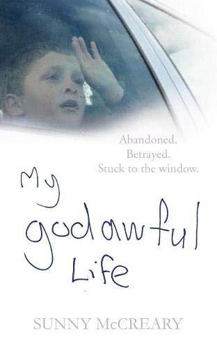9780752226736: My Godawful Life: Abandoned. Betrayed. Stuck to the Window.