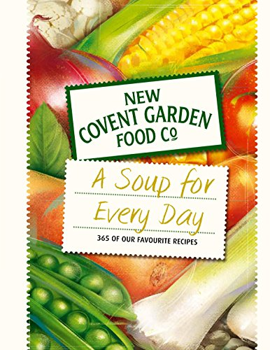 9780752227436: Soup for Every Day: 365 of Our Favourite Recipes (New Covent Garden Soup Company)