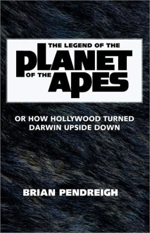 9780752261683: The Legend of the Planet of the Apes: Or How Hollywood Turned Darwin Upside Down