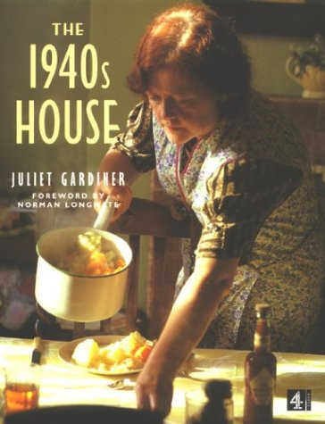 The 1940s House: Juliet Gardiner,Norman Longmate