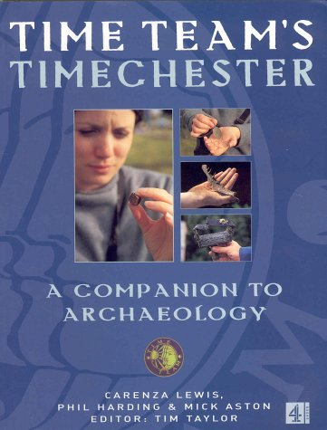 """Time Team's"" Timechester: A Companion to Archaeology (0752265172) by Taylor, Tim; etc."