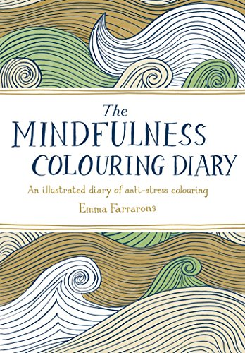 The Mindfulness Colouring Diary: An illustrated diary: Farrarons, Emma