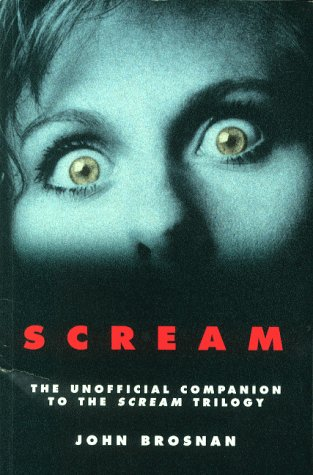 "Scream"": The Unofficial Guide to the ""Scream"" Trilogy: Brosnan, John"