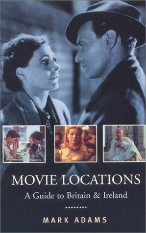 Movie Locations: A Guide to Britain & Ireland (0752271695) by Mark Adams