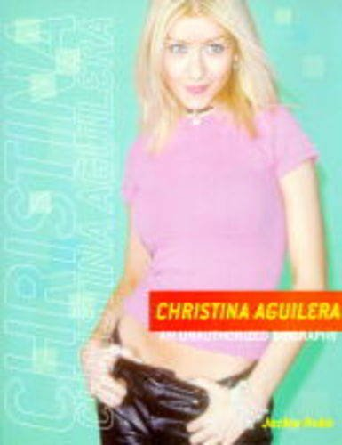 9780752271873: Christina Aguilera: An Unauthorized Biography