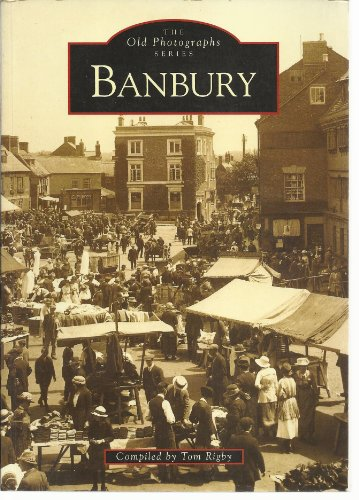 Banbury (Archive Photographs): Tom Rigby