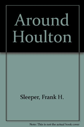 The Old Photographs Series Around Houlton: Frank H. Sleeper