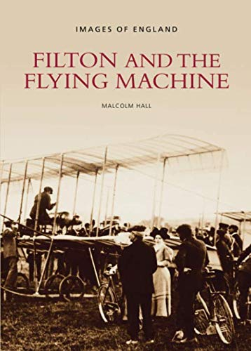 9780752401713: Filton and the Flying Machine: Images of England (Archive Photographs)