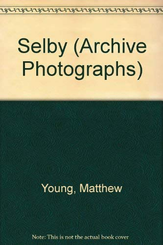 Selby (Archive Photographs) (9780752401980) by Matthew Young