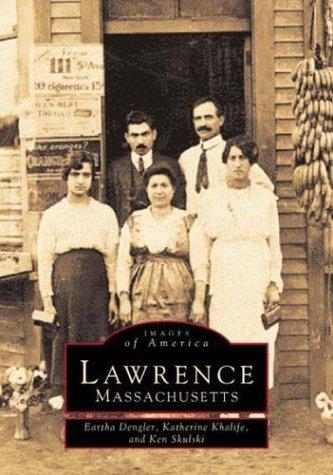 Lawrence, Massachusetts (Images of America): Dengler, Eartha; Khalife, Katherine; Skulski, Ken