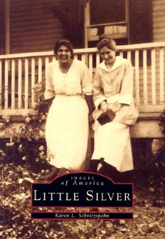Little Silver (NJ) (Images of America): Karen L. Schnitzpahn