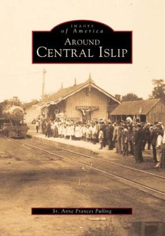 9780752404929: Around Central Islip (Images of America: New York)