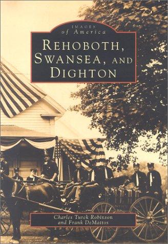 Rehoboth, Swansea, & Dighton (Images of America (Arcadia Publishing)): Robinson, Charles Turek,...