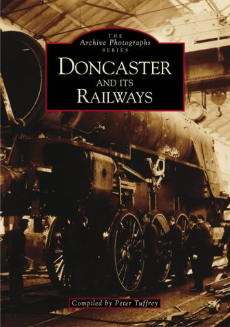 Doncaster and It's Railways . The Archive Photograph Series