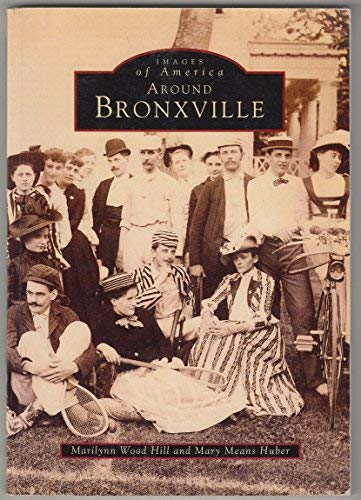 Around Bronxville (Images of America): Hill, Marilynn Wood; Huber, Mary Means