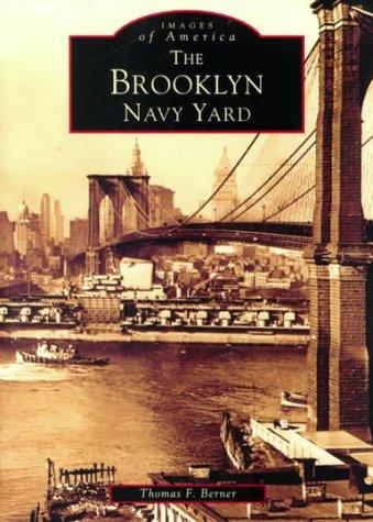 Brooklyn Navy Yard (Images of America (Arcadia Publishing)): Tom Berner