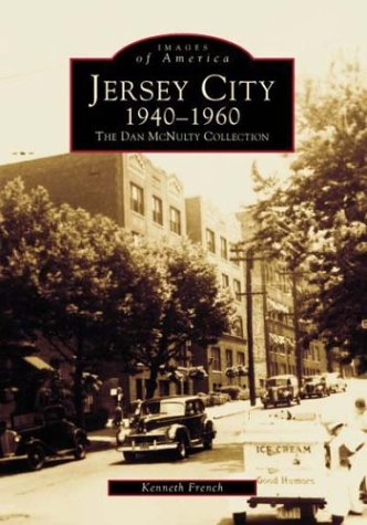 Jersey City 1940-1960: The Dan Mcnulty Collection (Jersey City, New Jersey, 1940-1960): French, ...