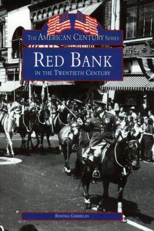 Red Bank In The Twentieth Century (NJ) (American Century Series): Randall Gabrielan
