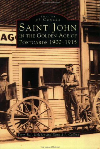 9780752409368: Saint John In the Golden Age of Postcards (Images of America (Arcadia Publishing))