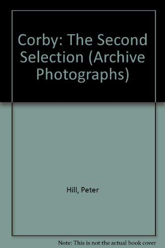 9780752411156: Corby: The Second Selection (Archive Photographs)