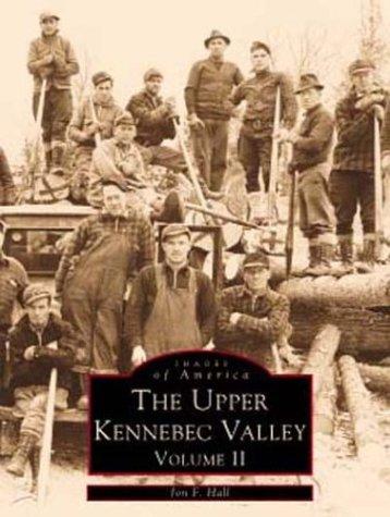 Upper Kennebec Valley, ME Vol II (Images of America): Hall, John F.