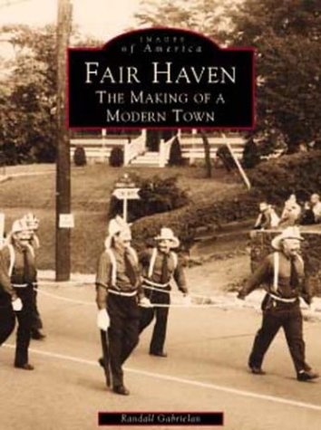Fair Haven The Making of a Modern Town (NJ) (Images of America): Randall Gabrielan