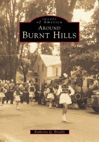 Around Burnt Hills,NY (Images of America (Arcadia Publishing)): Briaddy, Katherine Q.