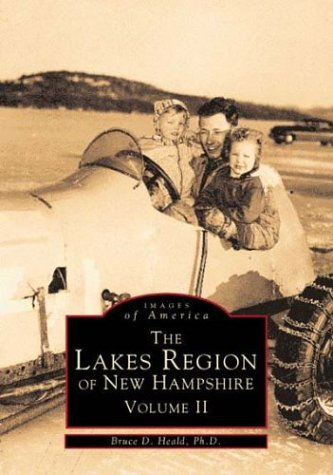 002: Lakes Region, NH Volume II (Images of America Series: New England): Heald, Bruce D., Ph.D.