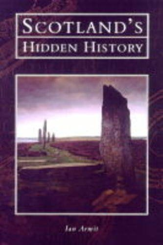 Scotland's Hidden History (Tempus History & Archaeology): Armit, Ian
