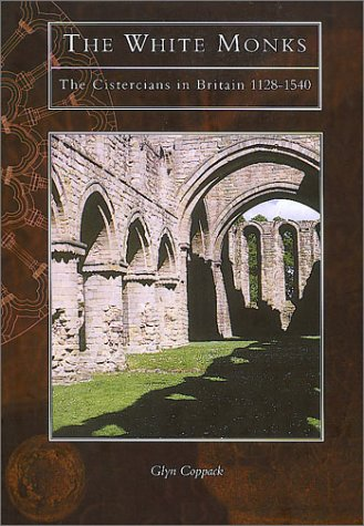 The White Monks: The Cistercians in Britain (Tempus History & Archaeology) (0752414135) by Glyn Coppack