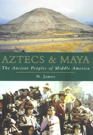 Aztecs and Maya : The Ancient People of Middle America
