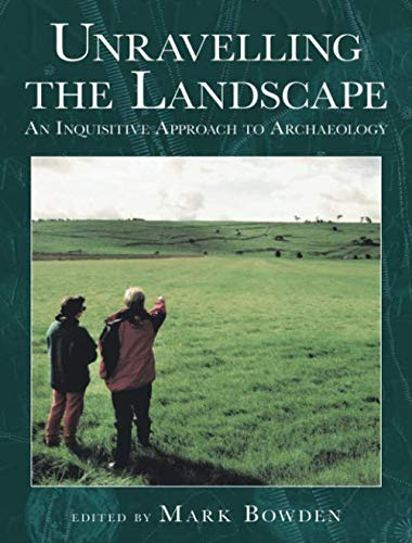 9780752414478: Unravelling the Landscape: An Inquisitive Approach to Archaeology