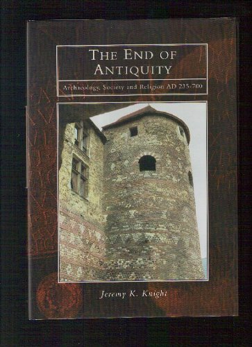 The End of Antiquity: Archaeology, Society and Religion AD 235-700