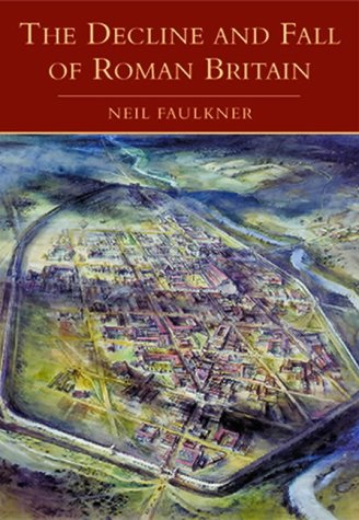 The Decline and Fall of Roman Britain.: Neil Faulkner.