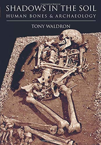 9780752414881: Shadows in the Soil: Human Bones & Archaeology