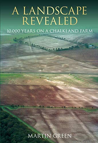 9780752414904: A Landscape Revealed: 10,000 Years on a Chalkland Farm
