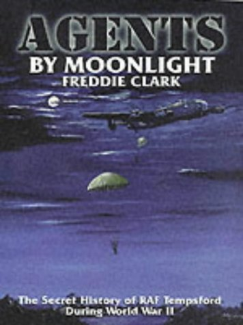 Agents by Moonlight: The Secret History of RAF Tempsford During World War II: Freddie Clark