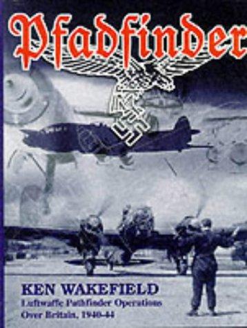 PFADFINDER: LUFTWAFFE PATHFINDER OPERATIONS OVER BRITAIN, 1940-44: Wakefield, Ken