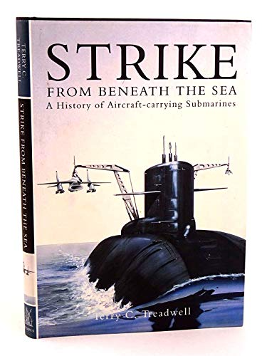 9780752417042: Strike from Beneath the Sea: A History of Aircraft Carrying Submarine
