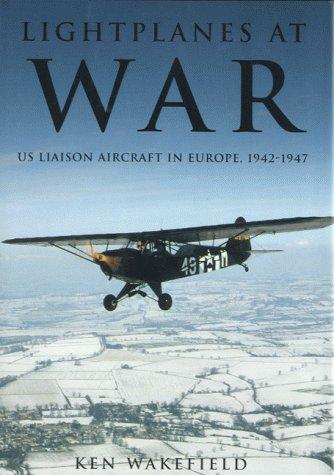 LIGHTPLANES AT WAR - US LIAISON AIRCRAFT: Wakefield, Ken