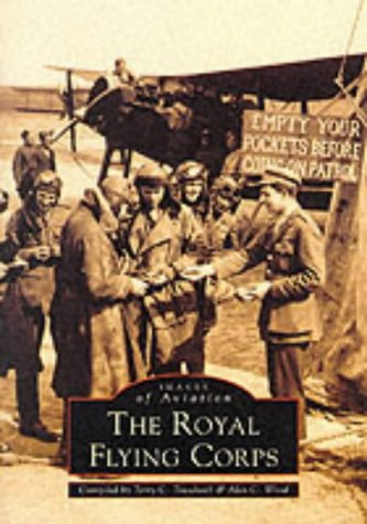 The Royal Flying Corps (Archive Photographs: Images of Aviation S.)